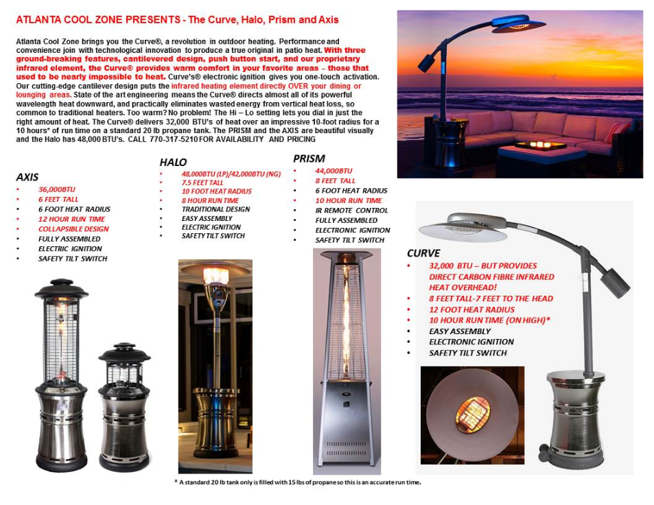 ATLANTA COOL ZONE sells patio heaters like The Curve, Halo, Prism and Axis. These beautiful patio heaters are made from the best materials and are very attractive while providing superior heat